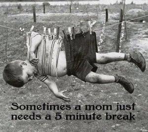 Sometimes mommy needs a break